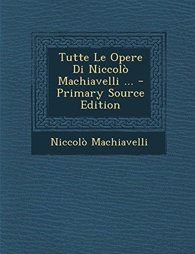 Tutte Le Opere Di Niccolò Machiavelli ... - Primary Source Edition