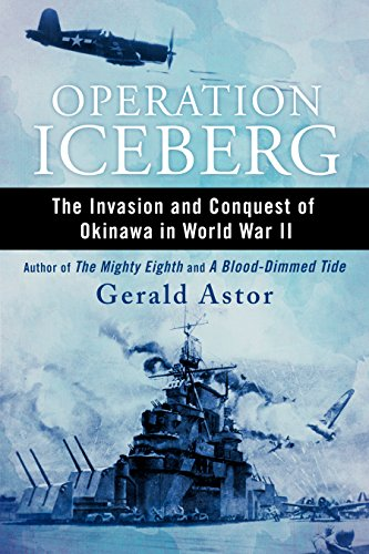 Gerald Astor - Operation Iceberg: The Invasion and Conquest of Okinawa in World War II--An Oral History