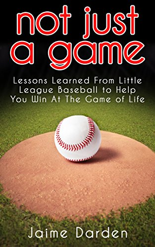 not-just-a-game-lessons-learned-from-little-league-baseball-to-help-you-win-at-the-game-of-life-engl