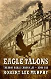 Eagle Talons (The Iron Horse Chronicles: Book One)