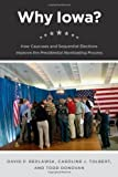 Why Iowa?: How Caucuses and Sequential Elections Improve the Presidential Nominating Process by Redlawsk, David P , Tolbert, Caroline J , Donovan, Todd [2010]