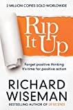 Rip It Up: Forget positive thinking, it's time for positive action Richard Wiseman