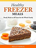 Healthy Freezer Meals: Ready Meals at all Times for the Whole Family