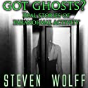 Got Ghosts?: Real Stories of Paranormal Activity (       UNABRIDGED) by Steven Wolff Narrated by Gregory V. Diehl