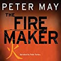 The Firemaker: The China Thrillers, Book 1 (       UNABRIDGED) by Peter May Narrated by Peter Forbes
