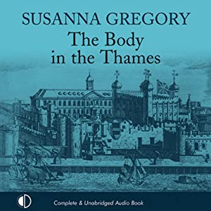 The Body in the Thames: A Thomas Chaloner Adventure, Book 6 | [Susanna Gregory]