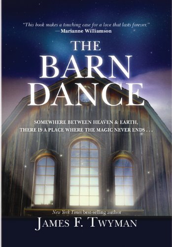 The Barn Dance: Somewhere between Heaven and Earth, there is a place where the magic never ends . . ., James F. Twyman