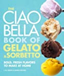 The Ciao Bella Book of Gelato and Sor...