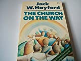 The Church On The Way: Learning to live in the promise of biblical congregational life (0551012323) by JACK W HAYFORD
