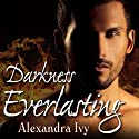 Darkness Everlasting: Guardians of Eternity Series, Book 3 Audiobook by Alexandra Ivy Narrated by Arika Rapson