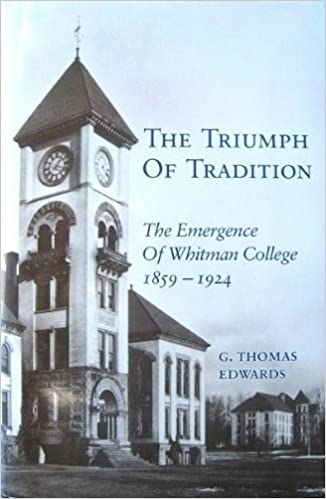 The Triumph of Tradition: The Emergence of Whitman College, 1859-1924, Edwards, G. Thomas