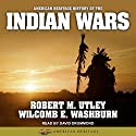 American Heritage History of the Indian Wars: American Heritage Series Audiobook by Robert M. Utley, Wilcomb E. Washburn Narrated by David Drummond