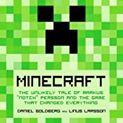 Minecraft: The Unlikely Tale of Markus 'Notch' Persson and the Game that Changed Everything | [Linus Larsson, Daniel Goldberg, Jennifer Hawkins (translator)]
