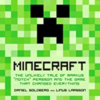 Minecraft: The Unlikely Tale of Markus 'Notch' Persson and the Game that Changed Everything (       UNABRIDGED) by Linus Larsson, Daniel Goldberg, Jennifer Hawkins (translator) Narrated by Jonathan Davis