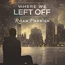Where We Left Off: Middle of Somewhere, Book 3 Audiobook by Roan Parrish Narrated by Spencer Goss