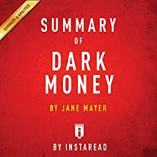 Summary of Dark Money by Jane Mayer | Includes Analysis Audiobook by  Instaread Narrated by Michael Pauley
