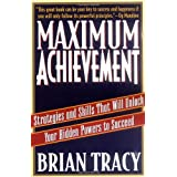 Maximum Achievement: Strategies and Skills That Will Unlock Your Hidden Powers to Succeedby Brian Tracy