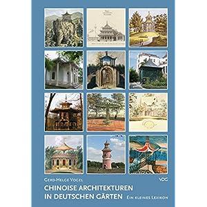Chinoise Architekturen in deutschen Gärten: Ein kleines Lexikon (Mitteilungen der Pückler Gesellschaft e.V., Berlin)