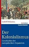 Der Kolonialismus: Geschichte der europäischen Expansion