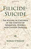 Kieran O'Hagan Filicide-Suicide: The Killing of Children in the Context of Separation, Divorce and Custody Disputes