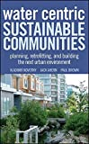 img - for Water Centric Sustainable Communities: Planning, Retrofitting and Building the Next Urban Environment by Vladimir Novotny (2010-10-12) book / textbook / text book