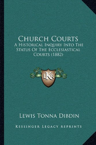 Church Courts: A Historical Inquiry Into the Status of the Ecclesiastical Courts (1882)