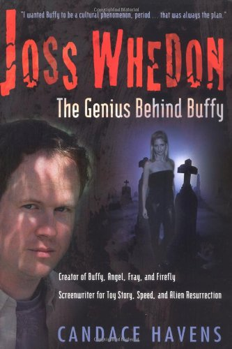 Joss Whedon: The Genius Behind Buffy: Candace Havens: 9781932100006: Amazon.com: Books