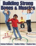 img - for Building Strong Bones & Muscles by Fishburne, Graham, McKay, Heather, Berg, Stephen (2005) Paperback book / textbook / text book