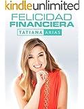 FELICIDAD FINANCIERA (Spanish Edition)