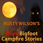 Rusty Wilson's More Bigfoot Campfire Stories | Rusty Wilson