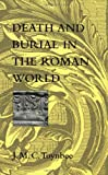 Death and Burial in the Roman World (0801855071) by J. M. C. Toynbee