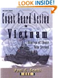 Coast Guard Action In Vietnam: Stories of Those Who Served