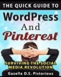 The Quick Guide to WordPress and Pinterest:Surviving the Social Media Revolution