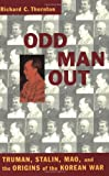 Odd Man Out: Truman, Stalin, Mao, and the Origins of the Korean War