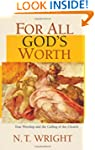 For All God's Worth: True Worship and...