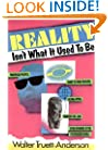 Reality Isn't What It Used to Be: Theatrical Politics, Ready-to-Wear Religion, Global Myths, Primitive Chic, and Other Wonders of the Postmodern World