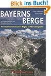 Bayerns Berge: 40 Traumtouren zwische...
