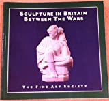 img - for Sculpture in Britain between the wars: [exhibition] 10 June to 1 August 1986 book / textbook / text book