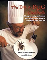 Eat-a-bug Cookbook: 33 ways to cook grasshoppers, ants, water bugs, spiders, centipedes, and their kin
