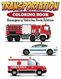 Transportation Coloring Book: Emergency Vehicles Book Edition
