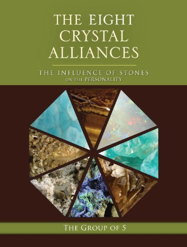 The Eight Crystal Alliances: The Influence of Stones on the Personality (The Group of 5 Crystals Series)