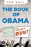 The Book of Obama: From Hope and Change to the Age of Revolt (1609804503) by Rall, Ted