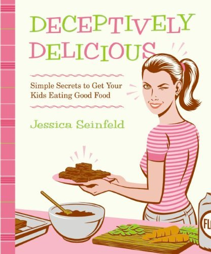 Deceptively Delicious Simple Secrets to Get Your Kids Eating Good Food [Spiral--bound] PDF