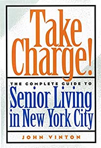 Take Charge!: The Complete Guide to Senior Living in York City from NYU Press