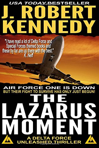 The Lazarus Moment: A Delta Force Unleashed Thriller Book #3: Volume 3 (Delta Force Unleashed Thrillers)