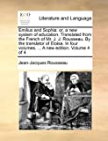 Emilius and Sophia: Or, a New System of Education. Translated from the French of Mr. J. J. Rousseau. by the Translator of Eloisa. in Four Volumes. ... a New Edition. Volume 4 of 4