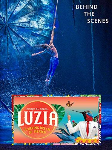 Cirque du Soleil Luzia: Behind the Scenes