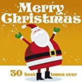 Merry Christmas: 30 Best Tunes Ever