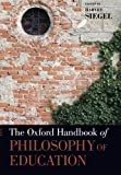 The Oxford Handbook of Philosophy of Education (Oxford Handbooks in Philosophy)