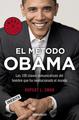 El método Obama: Las 100 claves comunicativas del hombre que revolucionado el mundo (Best Seller (Debolsillo)) (Spanish